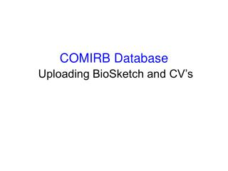 COMIRB Database Uploading BioSketch and CV�s
