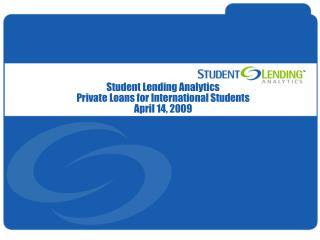Student Lending Analytics Private Loans for International Students April 14, 2009
