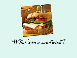 What's in a sandwich?