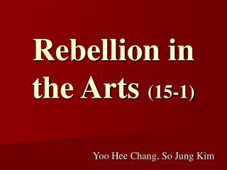Rebellion in the Arts  (15-1)