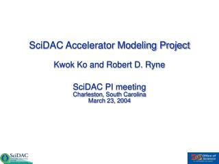 SciDAC Accelerator Modeling Project Kwok Ko and Robert D. Ryne SciDAC PI meeting Charleston, South Carolina March 23, 2