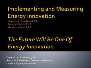 Cameron  L. Smallwood, P.E. Senior Vice President – Cooperative Planning  United Cooperative Services
