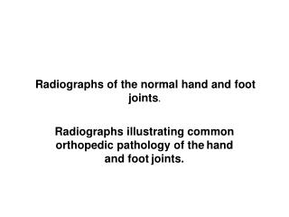Radiographs of the normal hand and foot joints .