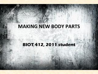 MAKING NEW BODY PARTS