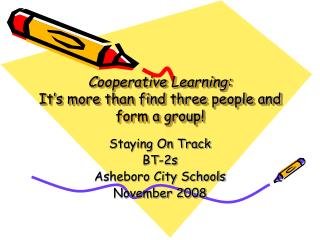 Cooperative Learning: It's more than find three people and form a group!
