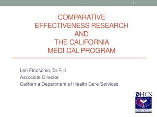 COMPARATIVE  EFFECTIVENESS RESEARCH  AND  the California  MEDI-CAL Program