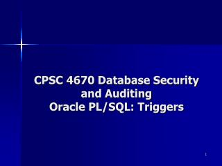 CPSC 4670 Database Security and Auditing Oracle PL/SQL: Triggers