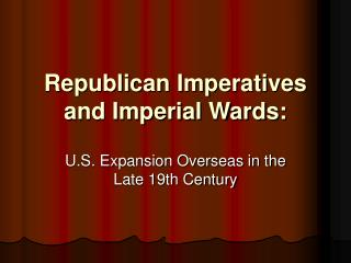 Republican Imperatives and Imperial Wards: