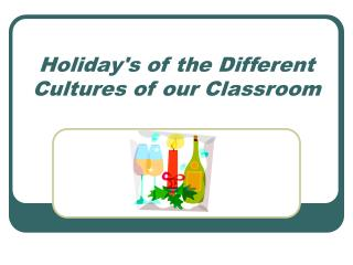 Holiday's of the Different Cultures of our Classroom