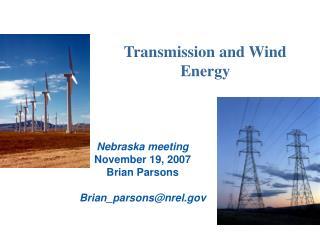 Nebraska meeting November 19, 2007 Brian Parsons Brian_parsons@nrel.gov