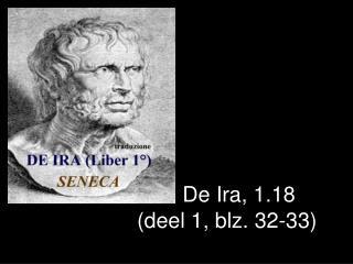 2. De Ira, 1.18 (deel 1, blz. 32-33)