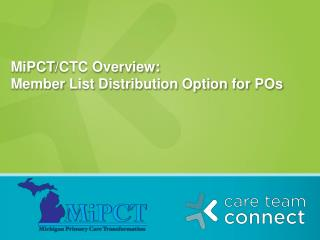 MiPCT /CTC Overview: Member  List Distribution Option for  POs