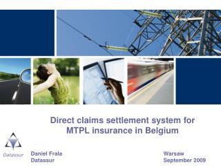 Direct claims settlement system for  MTPL insurance in Belgium Daniel FralaWarsaw DatassurSeptember 2009