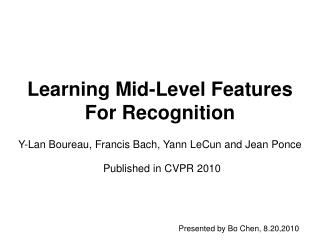 Learning Mid-Level Features For Recognition