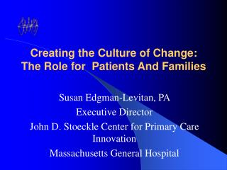 Creating the Culture of Change:  The Role for  Patients And Families