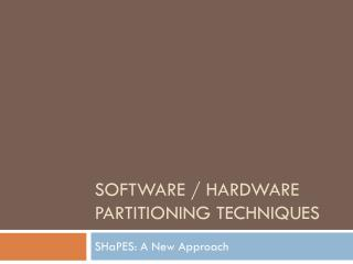 Software / Hardware Partitioning Techniques