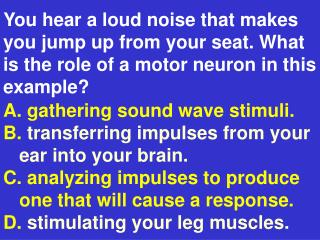 You hear a loud noise that makes you jump up from your seat. What is the role of a motor neuron in this example?