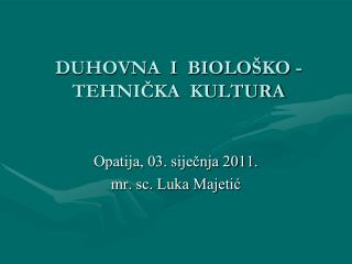 DUHOVNA  I  BIOLOŠKO - TEHNIČKA  KULTURA