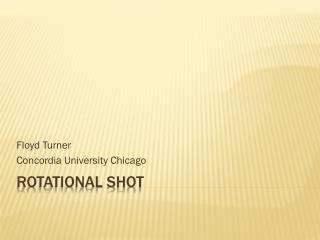 Rotational Shot