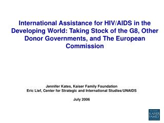 Jennifer Kates, Kaiser Family Foundation Eric Lief, Center for Strategic and International Studies/UNAIDS July 2006