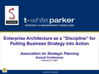 "Enterprise Architecture as a ""Discipline"" for  Putting Business Strategy into Action Association for Strategic Planning"
