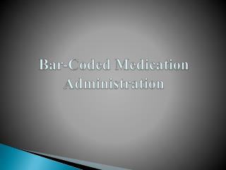 Bar-Coded Medication Administration