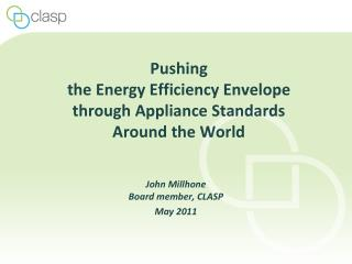 Pushing  the Energy Efficiency Envelope  through Appliance Standards  Around the World