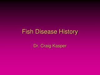 Fish Disease History