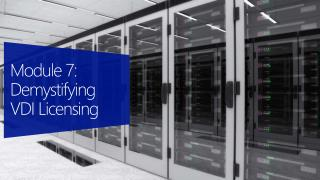 Module 7: Demystifying VDI Licensing