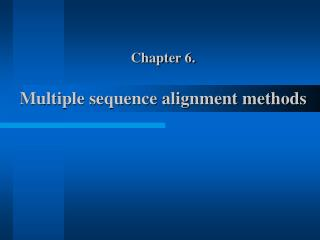 Chapter 6. Multiple sequence alignment methods