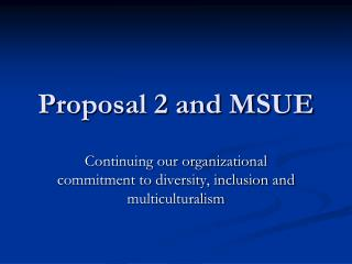 Proposal 2 and MSUE