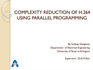 COMPLEXITY REDUCTION OF H.264          USING PARALLEL PROGRAMMING