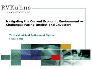 Navigating the Current Economic  Environment — Challenges  Facing Institutional  Investors