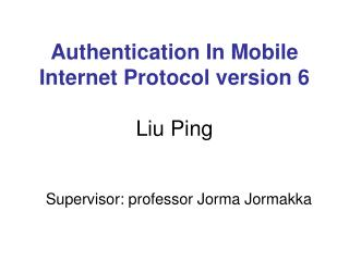 Authentication In Mobile Internet Protocol version 6 Liu Ping