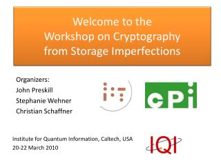 Welcome  to the Workshop on  Cryptography from  Storage  Imperfections