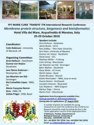 Speakers include: Arne Elofsson - Stockholm James Bowie - UCLA Ross Dalbey -  Ohio State University Ann Dixon, Universi