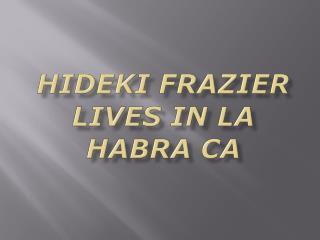 Hideki Frazier Lives In La Habra CA