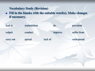 Vocabulary Study (Revision) Fill in the blanks with the suitable word(s). Make changes if necessary.  lead to	 malnutri