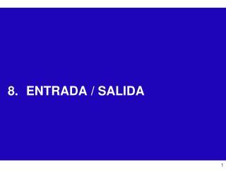 ENTRADA / SALIDA