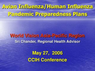 Avian Influenza/Human Influenza Pandemic Preparedness Plans World Vision Asia-Pacific Region Sri Chander, Regional Heal
