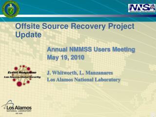 Annual NMMSS Users Meeting May 19, 2010 J. Whitworth, L. Manzanares Los Alamos National Laboratory