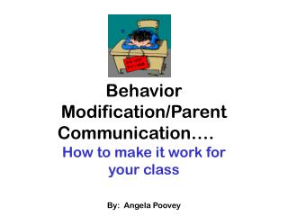 Behavior Modification/Parent Communication….