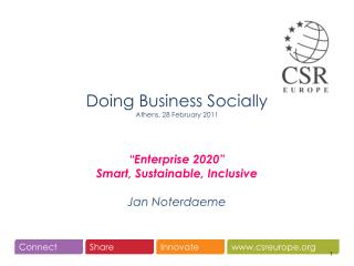 "Doing Business Socially Athens, 28 February 2011 ""Enterprise 2020"" Smart, Sustainable, Inclusive Jan Noterdaeme"