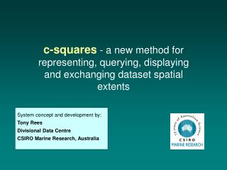 System concept and development by: Tony Rees Divisional Data Centre CSIRO Marine Research, Australia