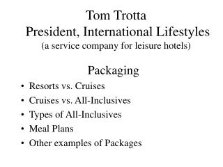 Tom Trotta  President, International Lifestyles (a service company for leisure hotels)