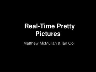 Real-Time Pretty Pictures