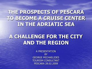 THE PROSPECTS OF PESCARA TO BECOME A CRUISE CENTER IN THE ADRIATIC SEA  A CHALLENGE FOR THE CITY AND THE REGION