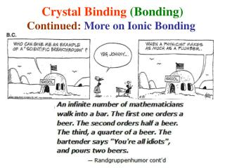 Crystal Binding  (Bonding) Continued:  More on Ionic Bonding