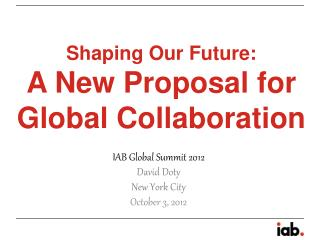 Shaping Our Future:  A New Proposal for Global Collaboration
