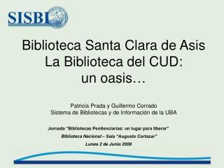 """Jornada """"Bibliotecas Penitenciarias: un lugar para liberar""""  Biblioteca Nacional – Sala """"Augusto Cortazar""""  Lunes 2 de"""